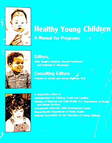 Healthy Young Children: A Manual for Programs: Abby Shapiro Kendrick