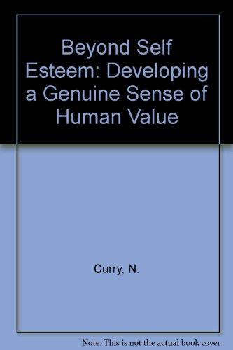 Beyond Self Esteem: Developing a Genuine Sense: Nancy E. Curry;