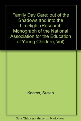 Family Day Care: Out of the Shadows and into the Limelight (Research Monograph of the National ...