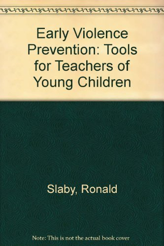 Early Violence Prevention: Tools for Teachers of: Ronald G. Slaby,