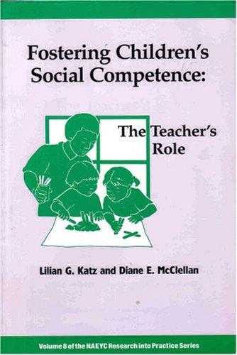 Fostering Children's Social Competence: The Teachers's Role: Lilian G. Katz,
