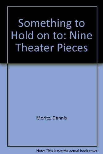 Something To Hold On To: Nine Theater Pieces: Moritz, Dennis