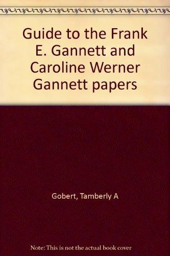 9780935995015: Guide to the Frank E. Gannett and Caroline Werner Gannett papers