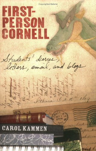First-Person Cornell: Students' Diaries, Letters, Email, and Blogs: Kammen, Carol