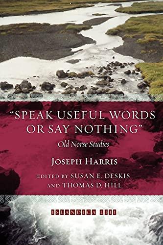 Speak Useful Words or Say Nothing Old Norse Studies Islandica: Joseph Harris