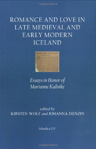 Romance and Love in Late Medieval and Early Modern Iceland Essays in Honor of Marianne Kalinke ...
