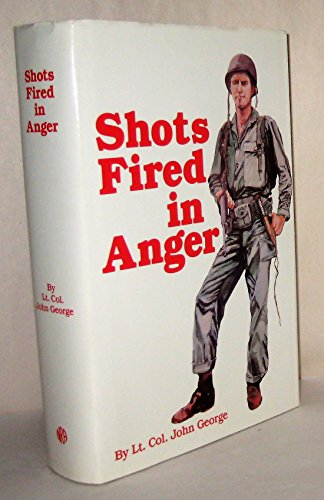 9780935998429: Shots Fired in Anger: A Rifleman's View of the War in the Pacific, 1942-1945, Including the Campaign on Guadalcanal and Fighting with Merrill's Marauders in the Jungles of Burma