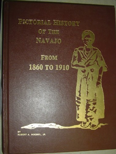Pictorial History of the Navajo From 1860 to 1910: Roessel , Robert A.