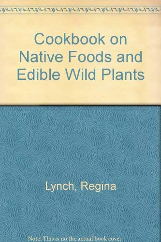 Cookbook on Native Foods and Edible Wild Plants Ly.