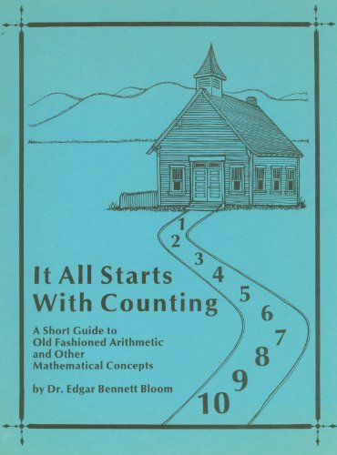 9780936015262: It All Starts With Counting: A Short Guide to Old Fashioned Arithmetic and Other Mathematical Concepts