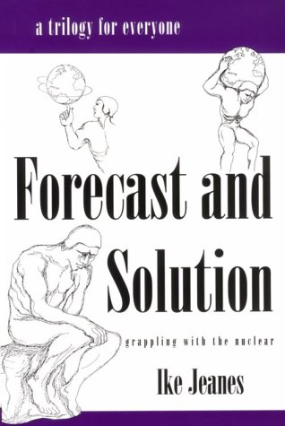 9780936015620: Forecast and Solution: Grappling With the Nuclear, a Trilogy for Everyone