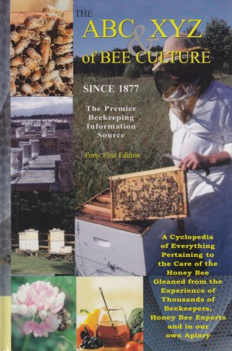 The ABC & XYZ of Bee Culture: An Encyclopedia Pertaining to the Scientific and Practical Culture ...