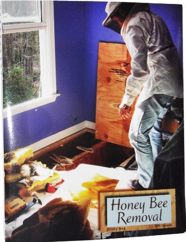 Honey Bee Removal: A Step by Step Guide (0936028505) by Cindy Bee; Bill Owens