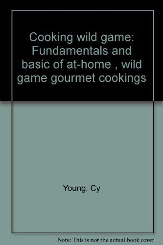 9780936029627: Cooking wild game: Fundamentals and basic of at-home , wild game gourmet cookings