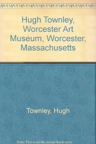 Hugh Townley, Worcester Art Museum, Worcester, Massachusetts.: Townley, Hugh, and