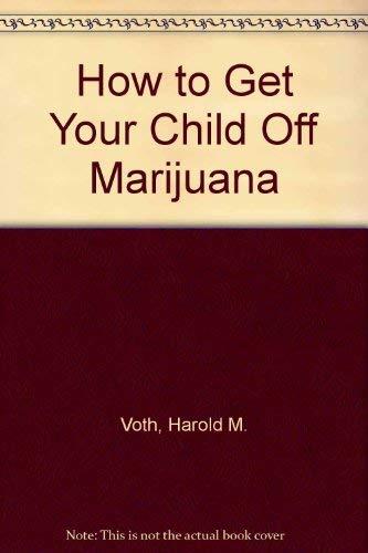 How to Get Your Child Off Marijuana: Voth, Harold M