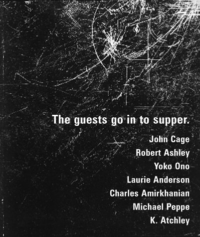 9780936050058: The Guests Go in To Supper: John Cage, Robert Ashley, Yoko Ono, Laurie Anderson, Et Al