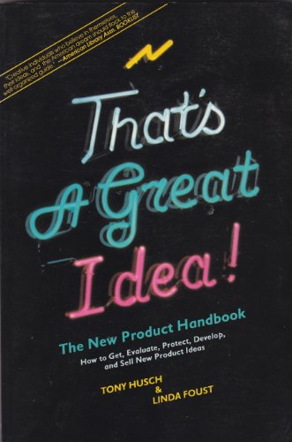 9780936067124: That's a great idea!: The new product handbook : how to get, evaluate, protect, develop and sell new product ideas
