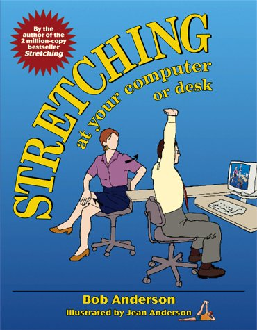 Stretching at Your Computer or Desk: Anderson, Bob; Anderson, Jean