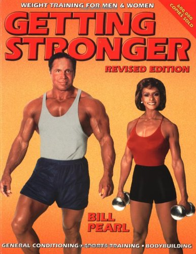 Getting Stronger: Weight Training for Men and Women Sports Training, General Conditioning, ...