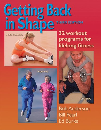 Getting Back in Shape: 32 Workout Programs for Lifelong Fitness (9780936070377) by Bob Anderson; Bill Pearl; Ed Burke