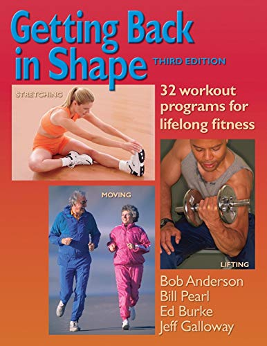 Getting Back in Shape: 32 Workout Programs for Lifelong Fitness (9780936070414) by Bob Anderson; Bill Pearl; Ed Burke; Jeff Galloway