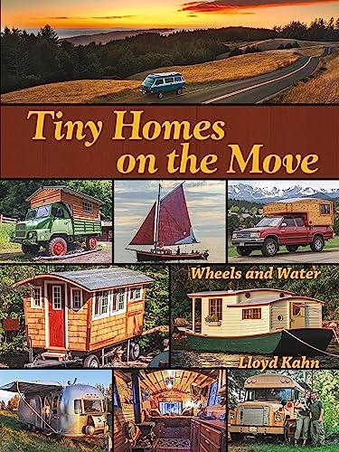 Tiny Homes on the Move: Wheels and: Lloyd Kahn