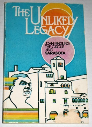 The Unlikely Legacy, the Story of John Ringling, the Circus and Sarasota.: Matthews, Kenneth