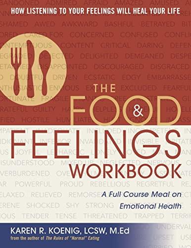 The Food and Feelings Workbook: A Full Course Meal on Emotional Health: Koenig, Karen R.