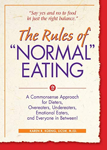 Rules Of 'Normal' Eating : A Commonsense Approach for Dieters, Overeaters, Undereaters, Emotinal ...