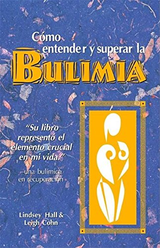 9780936077383: Como entender y superar la bulimia: Bulimia: A Guide to Recovery, Spanish-Language Edition