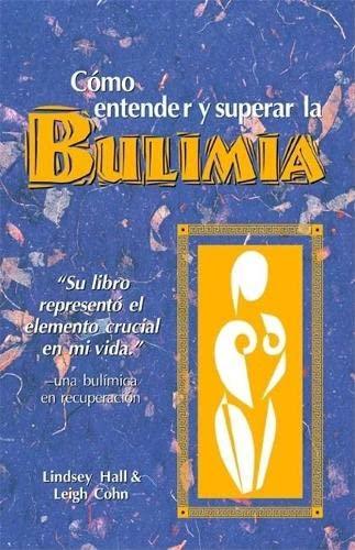 9780936077383: Como entender y superar la bulimia: Bulimia: A Guide to Recovery, Spanish Edition