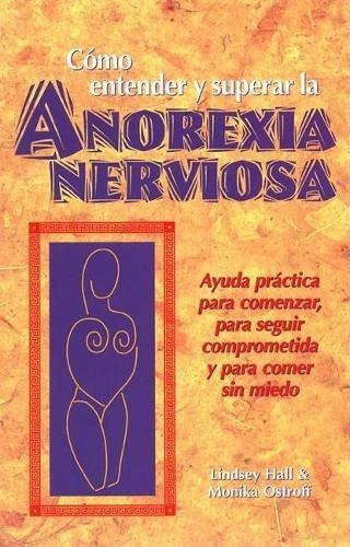 9780936077390: Como Entender y Superar La Anorexia Nervosa: Ayuda Practica Para Comenzar, Para Seguir Comprometida y Para Comer Sin Miedo = Anorexia Nervosa