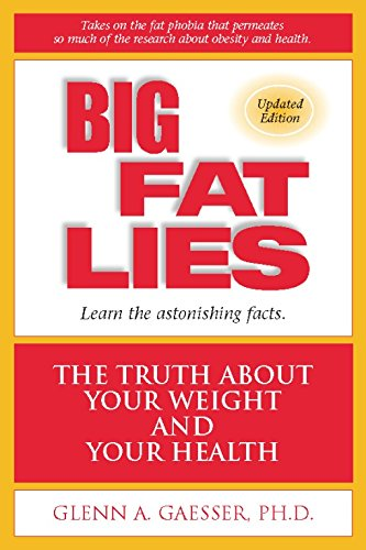 Big Fat Lies: The Truth About Your Weight and Your Health: Glenn A. Gaesser