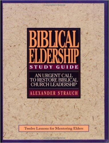 Biblical Eldership : A Study Guide: Alexander Strauch