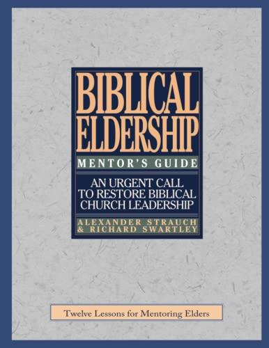 9780936083124: The Mentor's Guide to Biblical Eldership: Twelve Lessons for Mentoring Men to Eldership