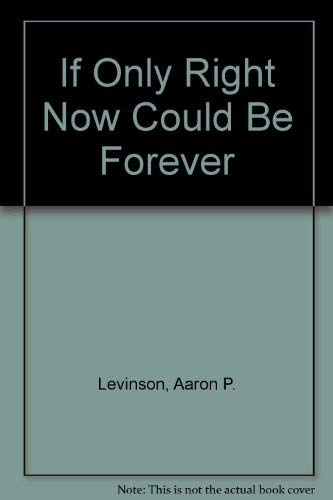 If Only Right Now Could Be Forever: Levinson, Aaron P.