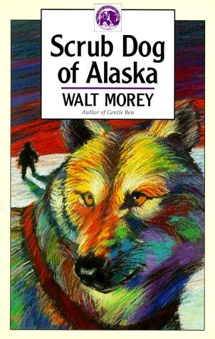 9780936085135: Scrub Dog of Alaska (Walter Morey Adventure Library)