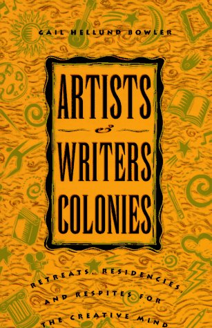 9780936085340: Artists and Writers Colonies: Retreats, Residencies, and Respites for the Creative Mind