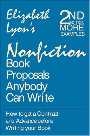 9780936085456: Nonfiction Book Proposals Anybody Can Write: How to Get a Contract and Advance Before Writing Your Book