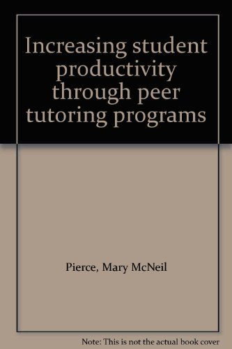 Increasing student productivity through peer tutoring programs: Pierce, Mary McNeil