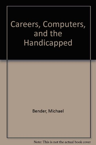 Careers, Computers, and the Handicapped: Michael Bender, Nancy M. Pinson-Millburn