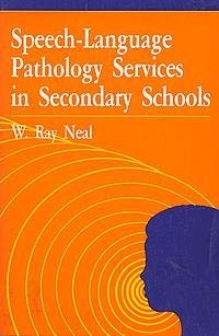 Speech-Language Pathology Services in Secondary Schools: Neal, W. Ray