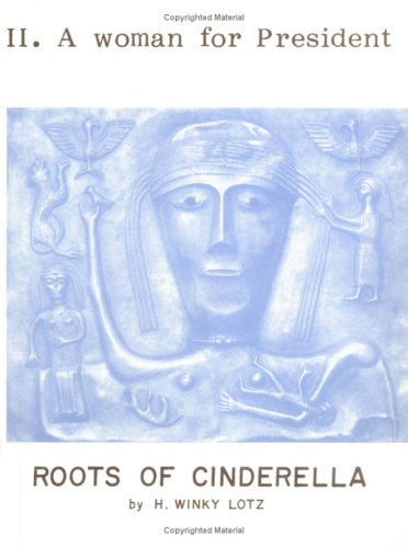 The Roots of Cinderella: A Historical Novel from B. C. 95-55, Vol. 2: A Woman for President: H. ...