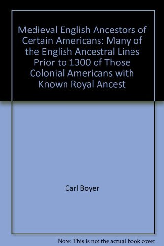 9780936124216: Medieval English Ancestors of Certain Americans: Many of the English Ancestral Lines Prior to 1300 of Those Colonial Americans with Known Royal Ancest