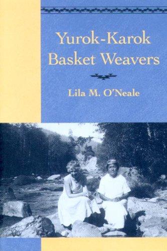 Yurok-Karok Basket Weavers: O'neale, Lila M.