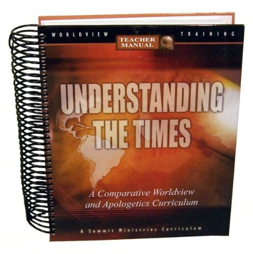 Understanding the Times (Teachers Manual) (A Comparative Worldview and Apologetics Curriculum): ...