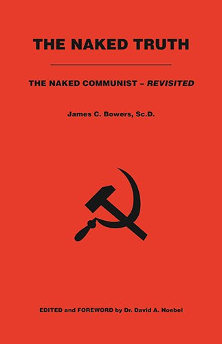 The Naked Truth: The Naked Communist - Revisited: James C. Bowers