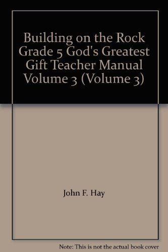 Building On The Rock, God's Greatest Gift-The Life And Ministry Of Jesus, Grade 5, Volume 3: ...