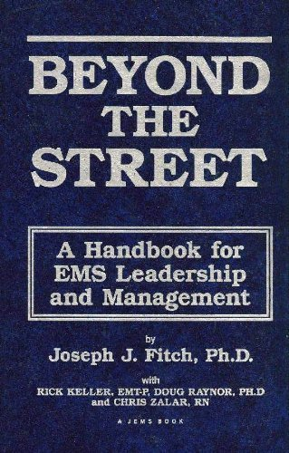Beyond the street: A handbook for EMS leadership and management: Joseph J. Fitch, Rick Keller